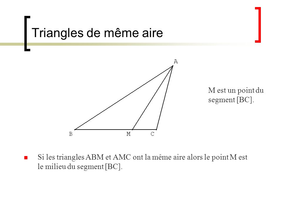 Triangles de même aire M est un point du segment [BC].